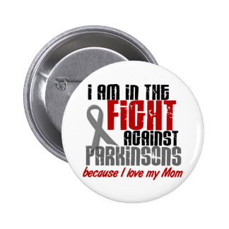 Parkinson's Disease IN THE FIGHT FOR MY MOM 1 Pinback Button
