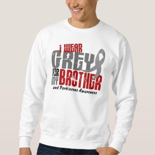 Parkinsons Disease I WEAR GREY FOR MY BROTHER 6.2 Sweatshirt