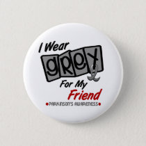 Parkinsons Disease I WEAR GREY For My Friend 8 Button