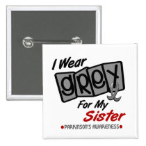 Parkinsons Disease I WEAR GREY For My Sister 8 Pinback Button