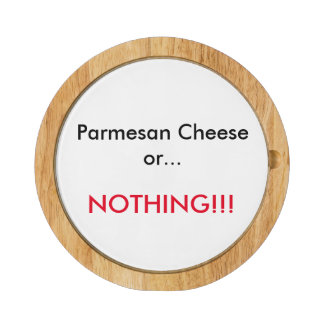 Parmesan Cheese or... Cheese Board