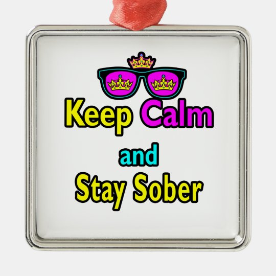 Parody Crown Sunglasses Keep Calm And Stay Sober Metal Ornament