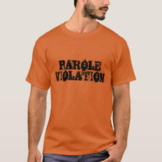 """Parole Violation"" t-shirt"