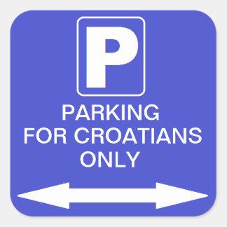 """""""Parqueando para el only de los croatas Pegatina Cuadrada"""