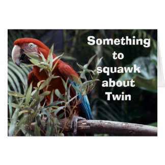 "PARROT SAYS ""SOMETHING TO SQUAWK ABOUT TWIN"" CARD"