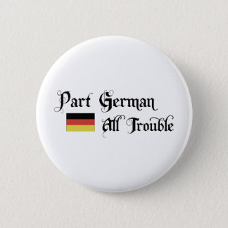 Part German All Trouble Pinback Button