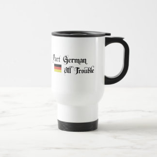 Part German All Trouble Travel Mug