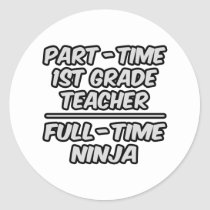 Part-Time 1st Grade Teacher...Full-Time Ninja Stickers