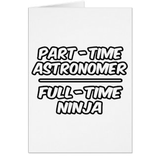 Part-Time Astronomer...Full-Time Ninja Card