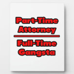 Part-Time Attorney .. Full-Time Gangsta Display Plaque