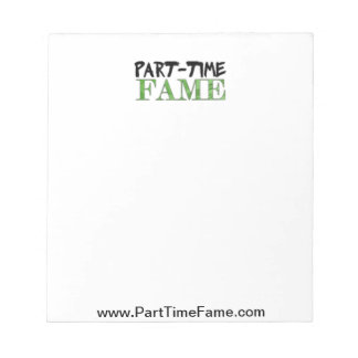 Part-Time Fame Note Pad