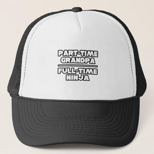 Part Time Grandpa...Full Time Ninja Trucker Hat