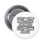 Part-Time Industrial Engineer...Full-Time Ninja Pinback Button