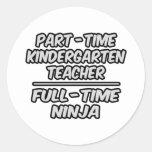 Part-Time Kindergarten Teacher...Full-Time Ninja Round Stickers