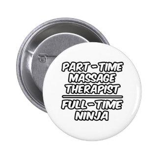 Part-Time Massage Therapist...Full-Time Ninja Pinback Button