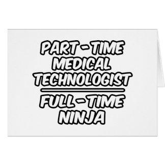 Part-Time Med. Technologist...Full-Time Ninja Card