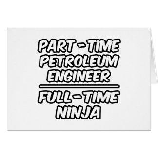 Part-Time Petroleum Engineer...Full-Time Ninja Greeting Cards