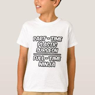 Part-Time Plastic Surgeon...Full-Time Ninja T-Shirt