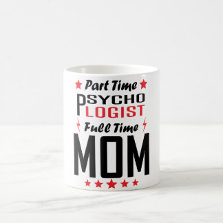 Part Time Psychologist Full Time Mom Coffee Mug