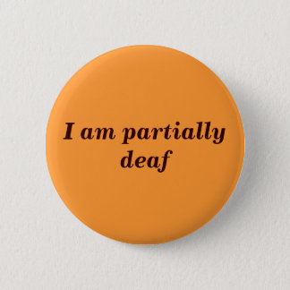Partial Deafness Badge Button