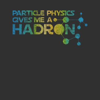 Particle Physics Gives me a Hadron Shirt shirt