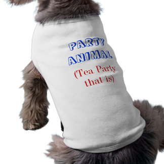 PARTY ANIMAL, (Tea Party that is) Dog T-shirt