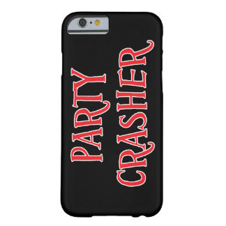 Party Crasher Barely There iPhone 6 Case