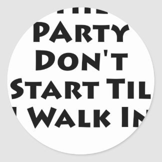 Party Don t Start Til I Walk In Stickers