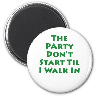 Party Don't Start Til I Walk In Magnet