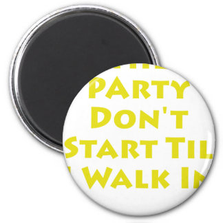 Party Don't Start Til I Walk In Magnet