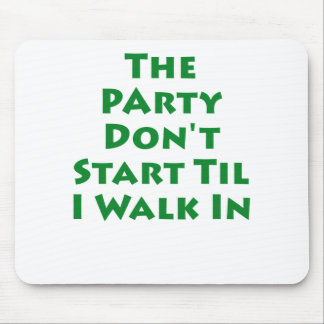Party Don't Start Til I Walk In Mouse Pad