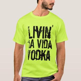 Party humor livin' la Vida Vodka T-Shirt