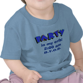 Party in my crib! shirts