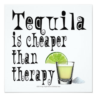 "PARTY INVITATIONS, TEQUILA IS CHEAPER THAN THERAPY 5.25"" SQUARE INVITATION CARD"