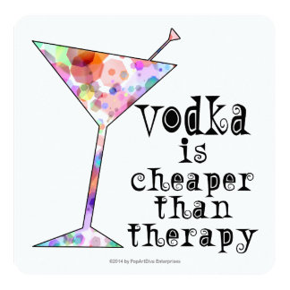 PARTY INVITATIONS,VODKA IS CHEAPER THAN THERAPY