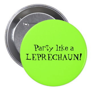 Party like a LEPRECHAUN! Pinback Buttons