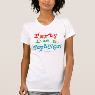 Party like a SKYDIVER! T-Shirt