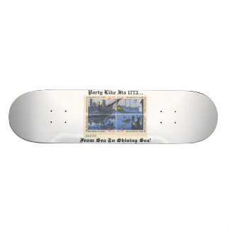 Party Like It's 1773...From Sea To Shining Sea! Skate Deck