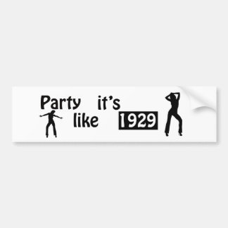 Party like it's 1929 car bumper sticker