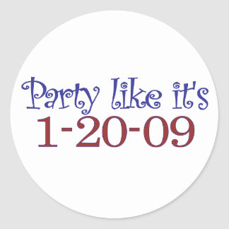 Party Like It's 1-20-2009 Classic Round Sticker