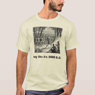 Party like it's 2000 B.C. T-Shirt