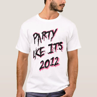 Party Like It's 2012 white shirt