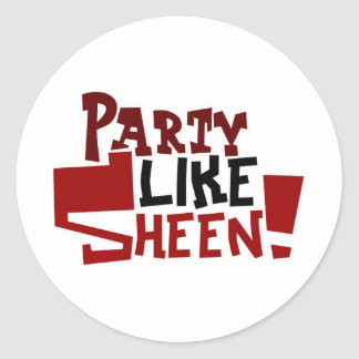 Party Like Sheen Classic Round Sticker
