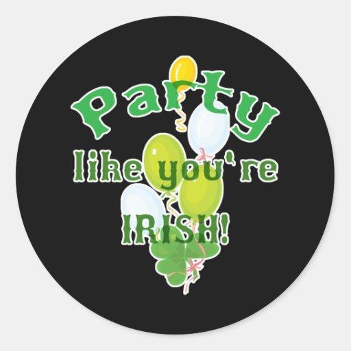 Party like youre Irish Round Stickers