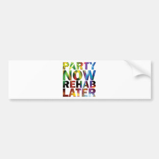 Party Now Rehab late ones party T-shirt! Car Bumper Sticker