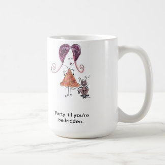 Party 'til you're bedridden coffee mugs