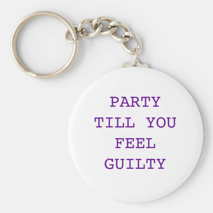 party till you feel guilty keychain
