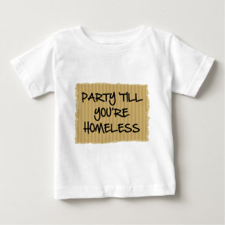 Party 'Till You're Homeless Baby T-Shirt