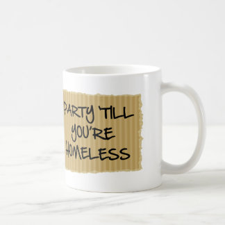 Party 'Till You're Homeless Coffee Mug
