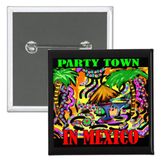 PARTY TOWN IN MEXICO PINBACK BUTTON